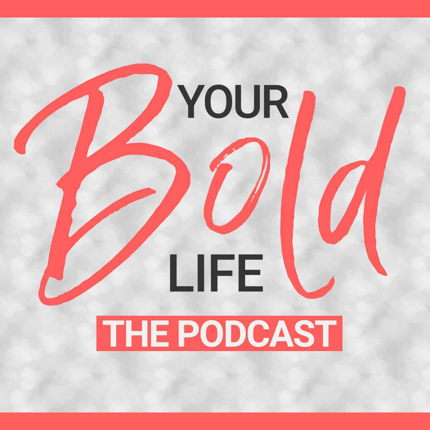 your bold life podcast