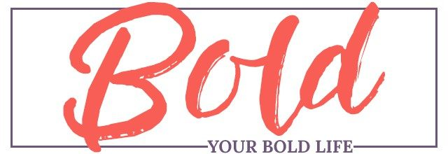 Your Bold Life